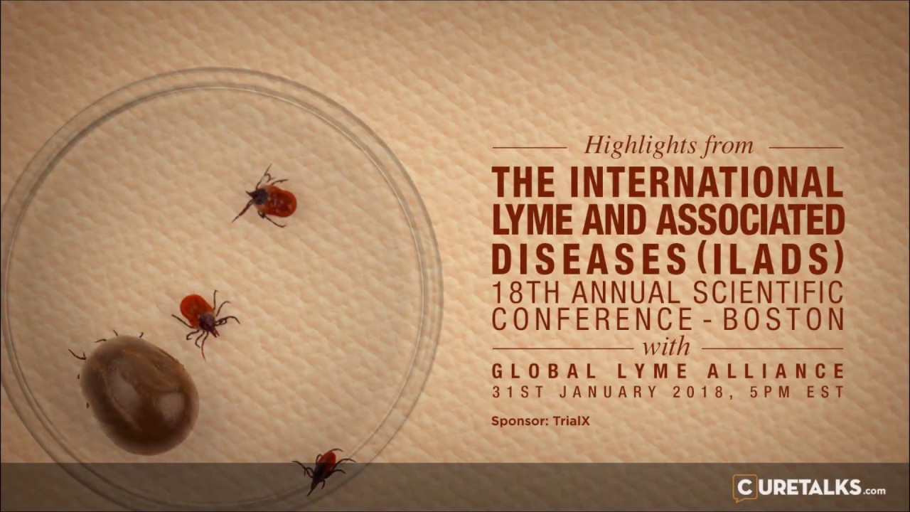 Highlights From The International Lyme And Associated Diseases Ilads 18th Annual Scientific Conference Boston Curetalks