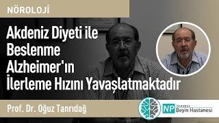 Akdeniz Diyeti ile Beslenme Alzheimer'ın İlerleme Hızını Yavaşlatmaktadır-Prof. Dr. Oğuz Tanrıdağ