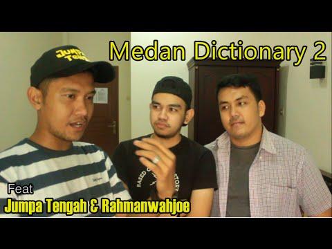 Kosa kata orang Medan - Medan Dictionary 2 feat Jumpa Tengah & Rahmanwahjoe