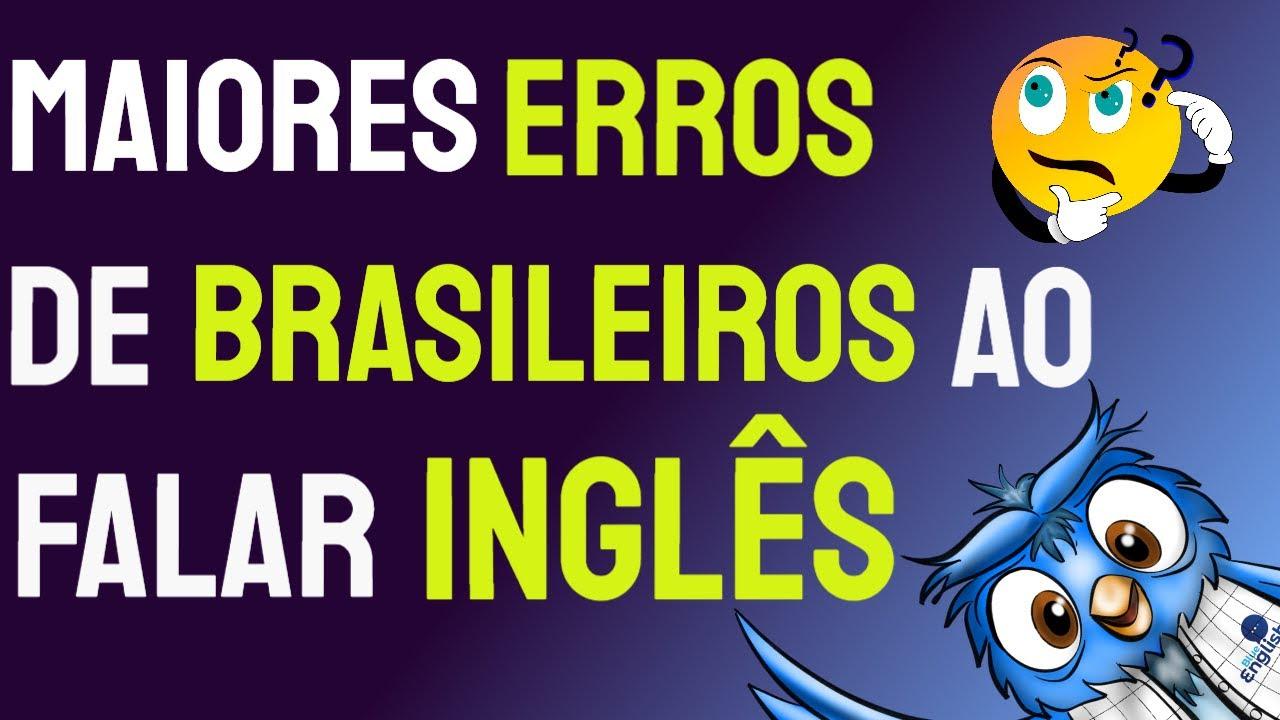Download 4 Maiores ERROS cometidos por BRASILEIROS ao falar em INGLÊS