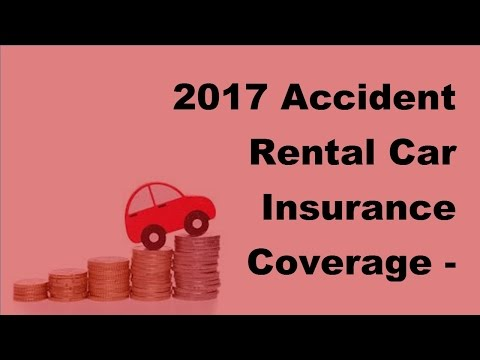 2017 Accident Rental Car Insurance Coverage - Getting Into an Accident With a Rental Car   Will Your