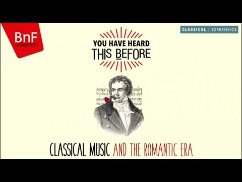 Classical Music and the Romantic Era - You Have Heard This Before