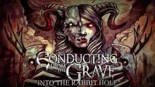 Conducting From the Grave - Into the Rabbit Hole (NEW SONG 2013)