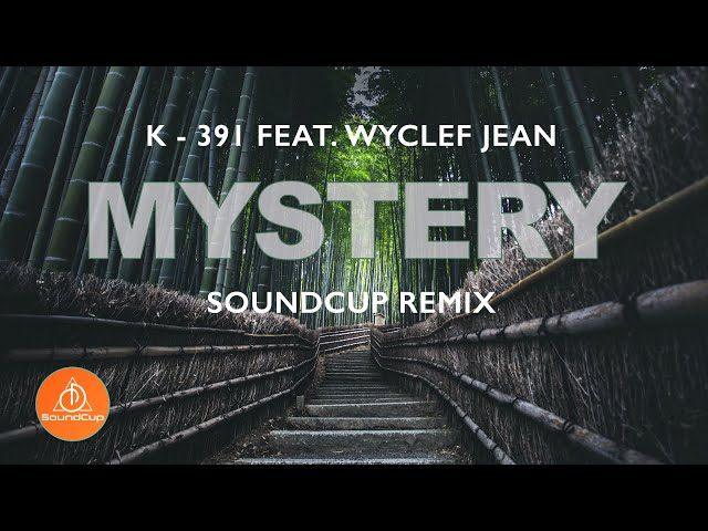K-391 - Mystery (Feat. Wyclef Jean) Soundcup Remix (Lyrics)