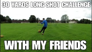 30 YARDS LONG SHOT CHALLENGE!!! - Football Challenges vs My Friends - Who is the better player?