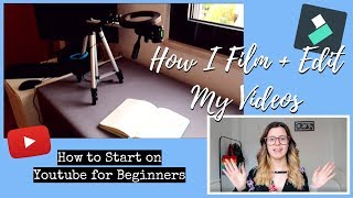 How I Film + Edit my Videos | How to Start on Youtube