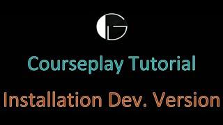 LS15 Courseplay Installation - Developer - Master Version