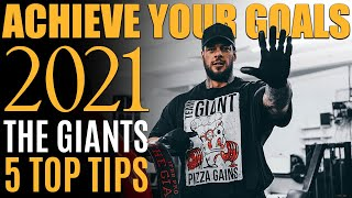 THE GIANT'S TOP 5 TIPS TO ACHIEVE YOUR GOALS IN 2021 // DOMINATION