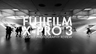 Fujifilm X-Pro 3 - A Street Photography Review