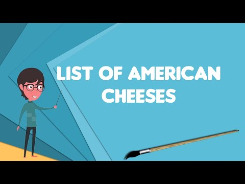 What is List of American cheeses?, Explain List of American cheeses, Define List of American cheeses