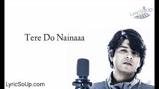 Ankit Tiwari - Tere Do Naina (Lyrics)   Gourov- Roshin   Aparshakti   Akansha   Kookie Gulati