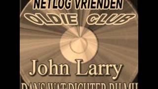 John Larry - Dans wat dichter bij mij.wmv