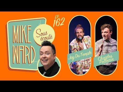 MIKE WARD SOUS ÉCOUTE #162 (Jay Du Temple & Charles Pellerin)