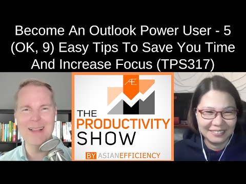 Become An Outlook Power User 5 (OK, 9) Easy Tips To Save You Time And Increase Focus (TPS317)