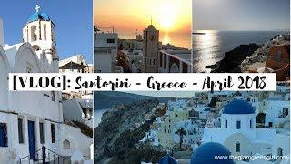 [VLOG]: Santorini - Greece - April 2018
