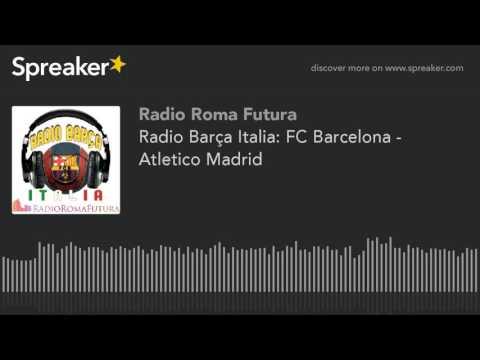 Radio Barça Italia: FC Barcelona - Atletico Madrid (part 2 di 13)