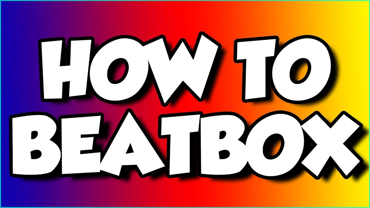 How To Beatbox For Beginners Basic Tutorial Youtube