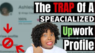 Upwork Specialized Profile Tips (AVOID THIS TRAP!)