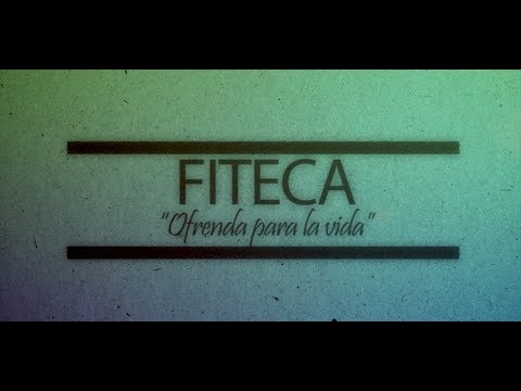 FITECA, ofrenda para la vida