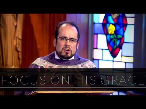 Focus On His Grace | Homily: Father Carlos Suarez