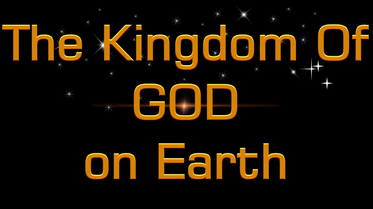 The Kingdom of God on Earth with Jesus as King ...