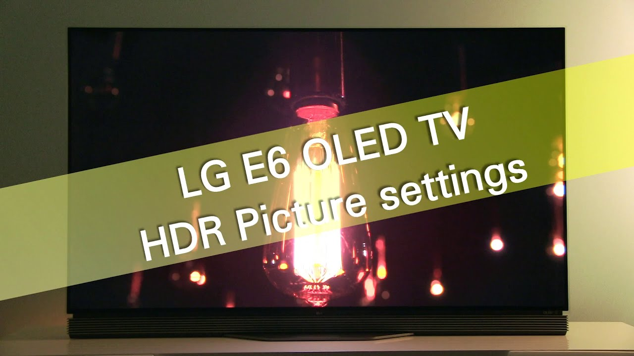 LG 55E6 65E6 OLED UHD TV HDR-10 picture settings