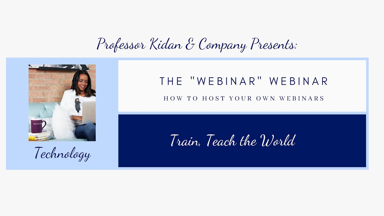 "The ""Webinar"" Webinar- Host your own Webinars