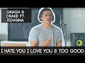 I Hate You I Love You By Gnash And Too Good By Drake Ft Rihanna Alex Aiono Mashup mp3