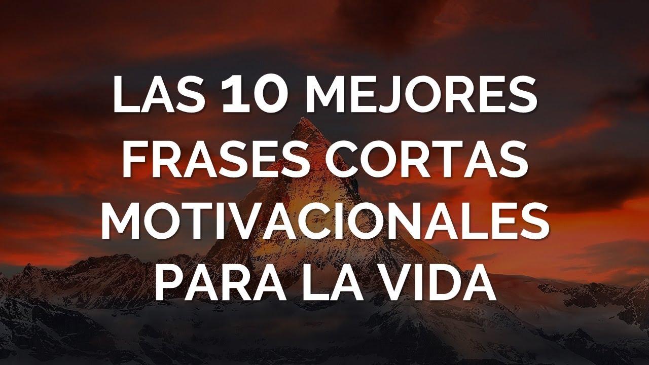 Las 10 Mejores Frases Cortas Motivacionales Para La Vida