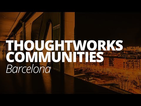 ThoughtWorks Communities  |  Barcelona