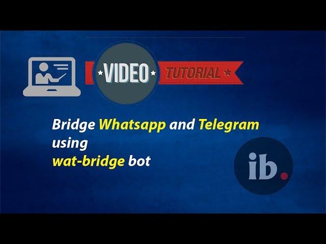 Setting up WhatsApp Telegram Bridge Using wat-bridge bot