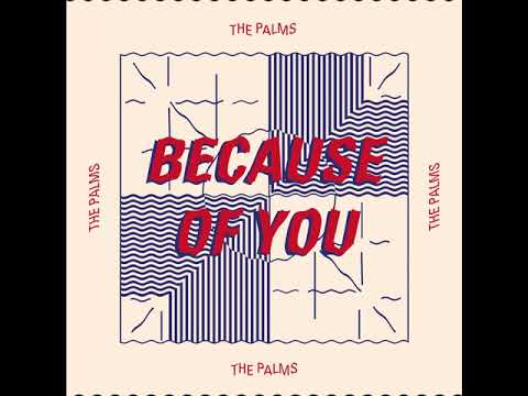 """The Palms """"Because Of You"""""""