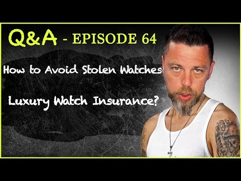 Q&A #64 How to Avoid Buying Stolen Watches? & Luxury Watch Insurance?