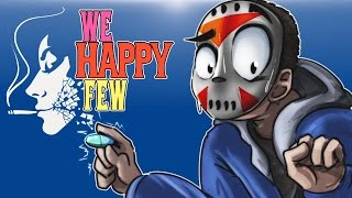 We Happy Few - Alpha - Ep. 4 - The Joy Mansion! (Very Sneaky)