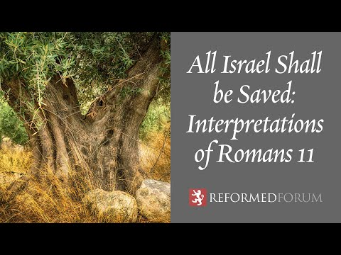 All Israel Shall Be Saved: Interpretations Of Romans 11