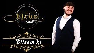 Eltun Esger - Bilsem Ki
