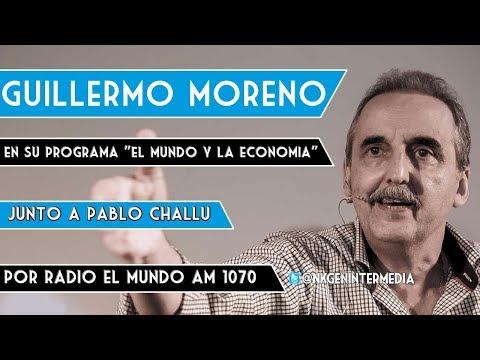 """Guillermo Moreno Y Pablo Challu """"El Mundo Y La Economia"""" 07/10/19"""