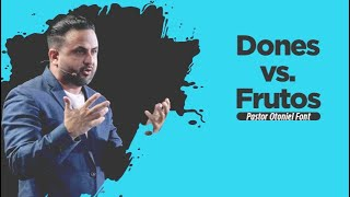 Pastor Otoniel Font - Dones vs. Frutos