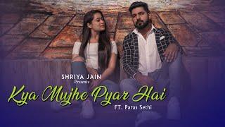 Kya Mujhe Pyar hai - Shriya Jain ft Paras Sethi | Pranshu Jha | Rj productions