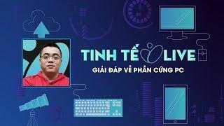[Live] Giải đáp về phần cứng PC