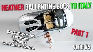 Heather Ballentine Goes to Italy - PART 1 - Walkthrough of Lamborghini Museum and More!!! - VLOG #5
