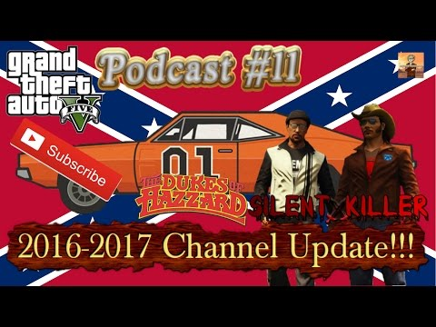 GTA V Podcast Episode #11: 2016-2017 Channel Updates! (Silent Killer, Dukes of Hazzard, & MORE!!!)