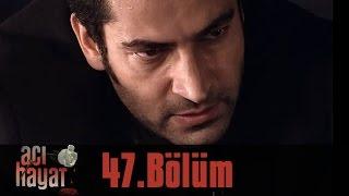 Acı Hayat 47.Bölüm Tek Part İzle (HD)
