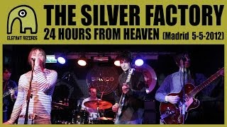 THE SILVER FACTORY - 24 Hours From Heaven [Live Siroco, Madrid | 5-5-2012]