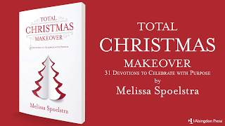 Total Christmas Makeover by Author Melissa Spoelstra – Book Promo