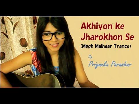 Akhiyon ke Jharokhon se (Megh Malhaar Trance) by Priyanka Parashar
