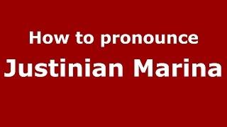 How to pronounce Justinian Marina (Romanian/Romania)  - PronounceNames.com