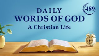 """Daily Words of God   """"Those Who Truly Love God Are Those Who Can Submit Absolutely to His Practicality""""   Excerpt 489"""