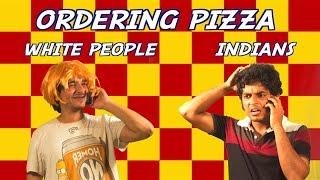 Indians Vs White People - Ordering Pizza