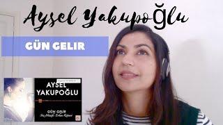 Aysel Yakupoğlu- Gün Gelir -- Reaction Video!